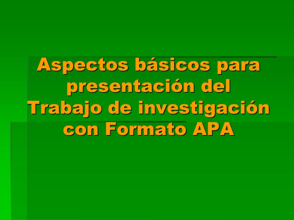 Aspectos básicos para presentación del Trabajo de investigación con Formato APA