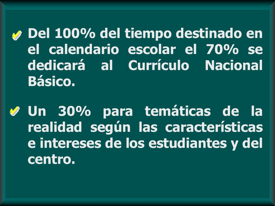 Del 100% del tiempo destinado en el calendario escolar el 70% se dedicará al Currículo Nacional Básico.