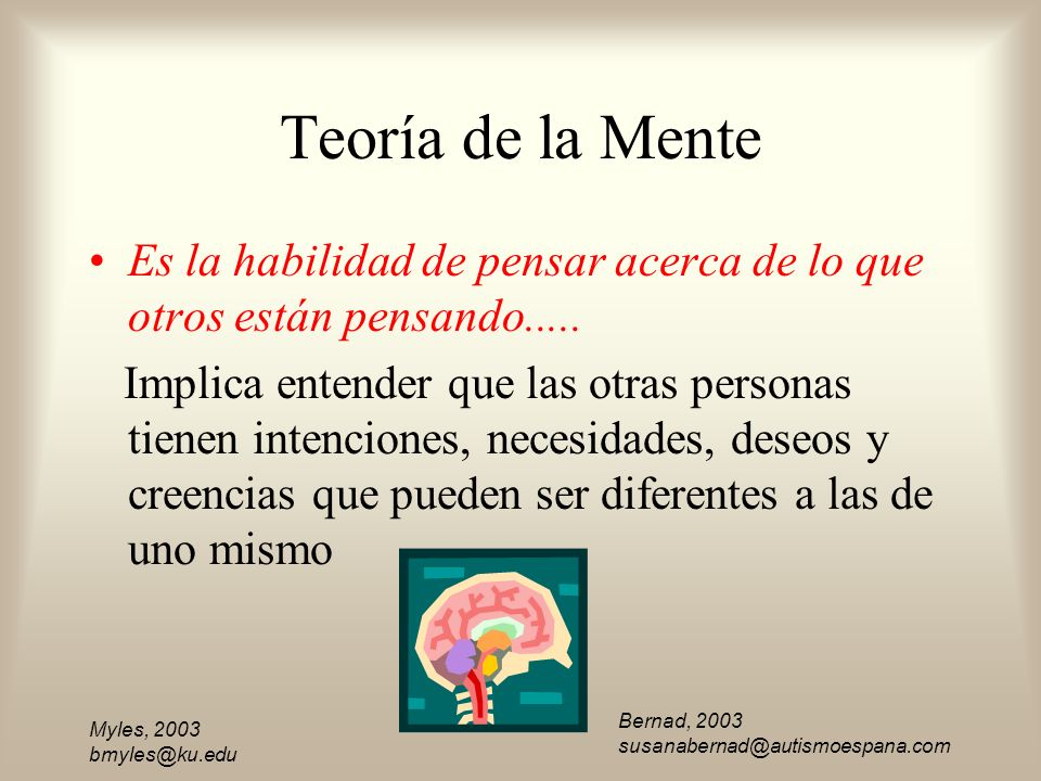 Teoría de la Mente Es la habilidad de pensar acerca de lo que otros están pensando.....