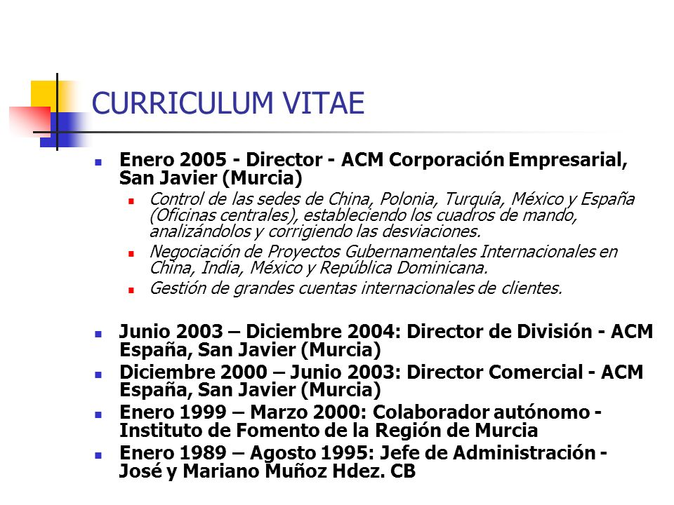 CURRICULUM VITAE Enero 2005 - Director - ACM Corporación Empresarial, San Javier (Murcia)