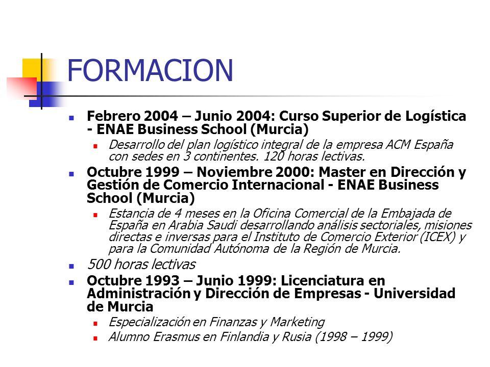 FORMACION Febrero 2004 – Junio 2004: Curso Superior de Logística - ENAE Business School (Murcia)