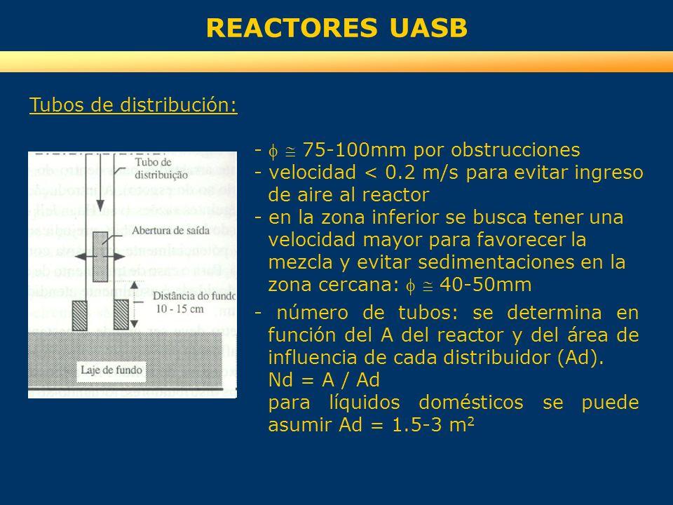 REACTORES UASB Tubos de distribución: - f  75-100mm por obstrucciones