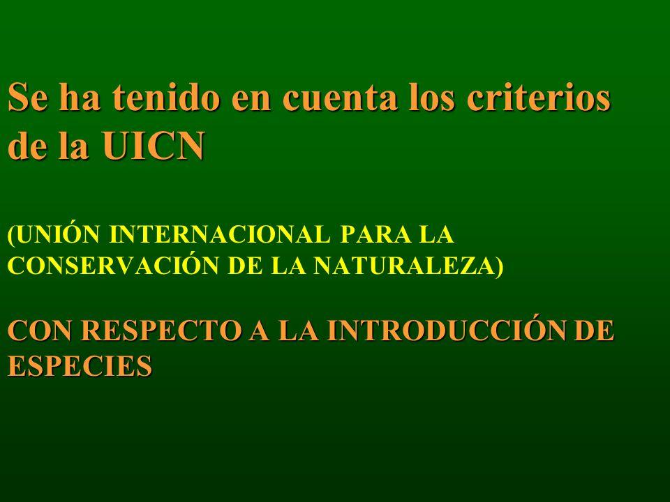 Se ha tenido en cuenta los criterios de la UICN (UNIÓN INTERNACIONAL PARA LA CONSERVACIÓN DE LA NATURALEZA) CON RESPECTO A LA INTRODUCCIÓN DE ESPECIES