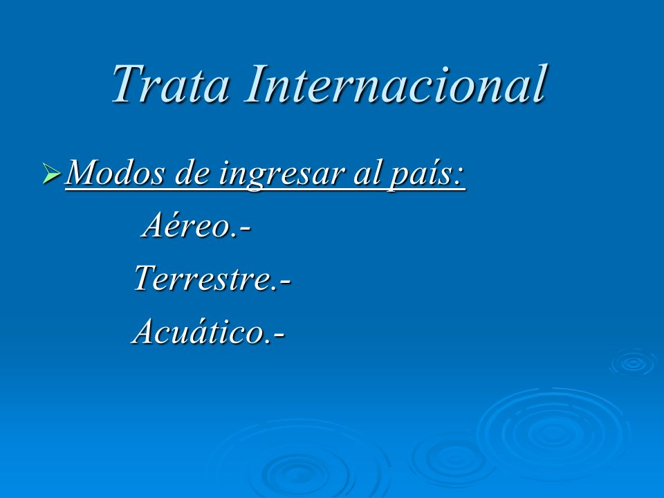 Trata Internacional Modos de ingresar al país: Aéreo.- Terrestre.-