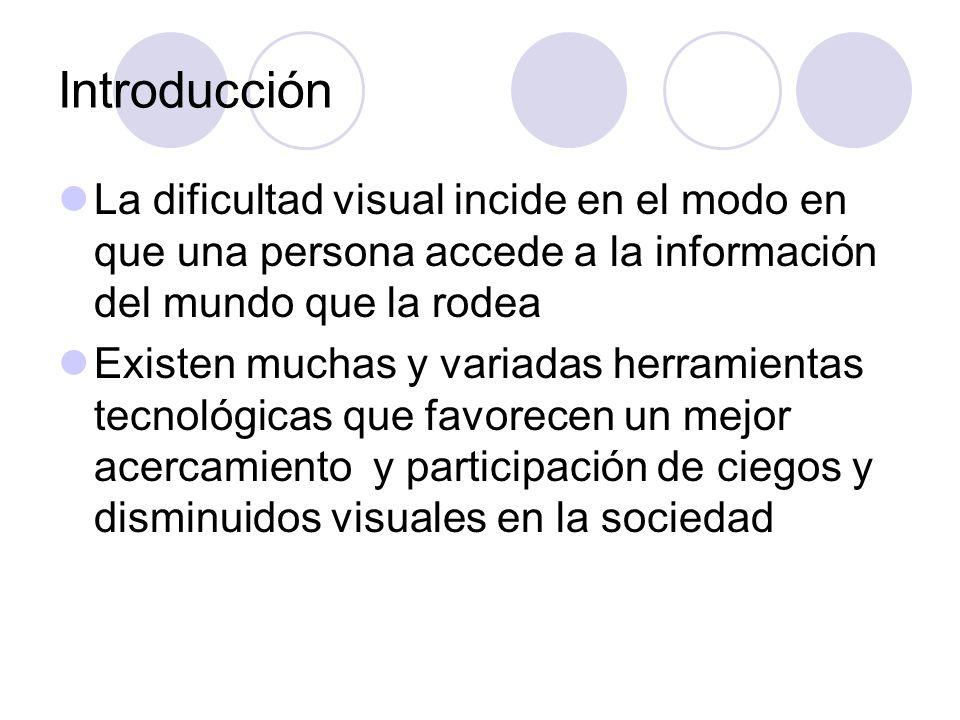 Introducción La dificultad visual incide en el modo en que una persona accede a la información del mundo que la rodea.