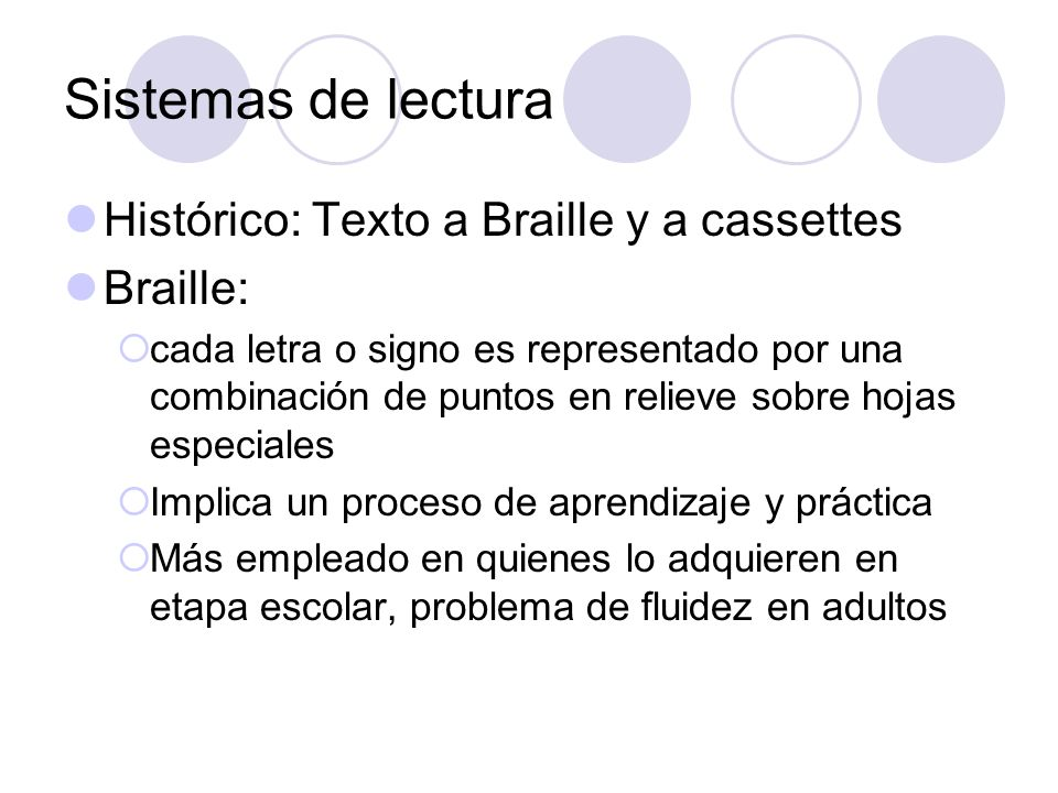 Sistemas de lectura Histórico: Texto a Braille y a cassettes Braille:
