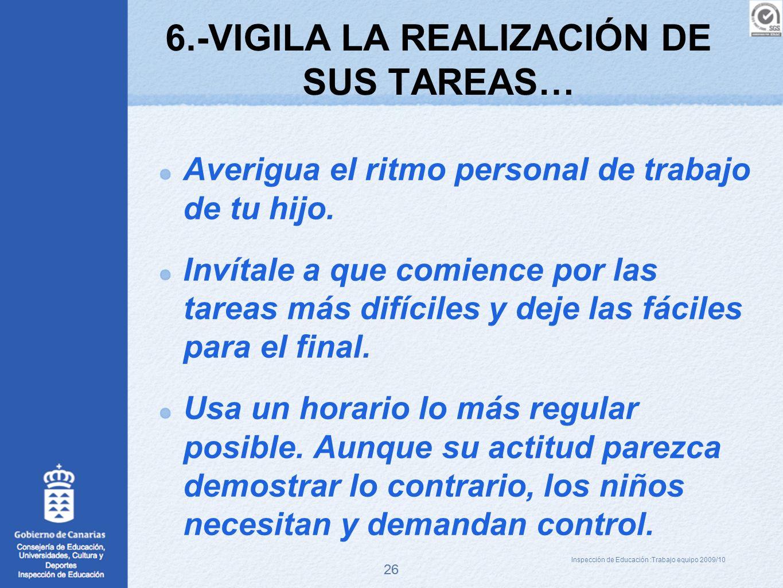 6.-VIGILA LA REALIZACIÓN DE SUS TAREAS…