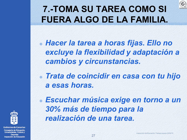 7.-TOMA SU TAREA COMO SI FUERA ALGO DE LA FAMILIA.