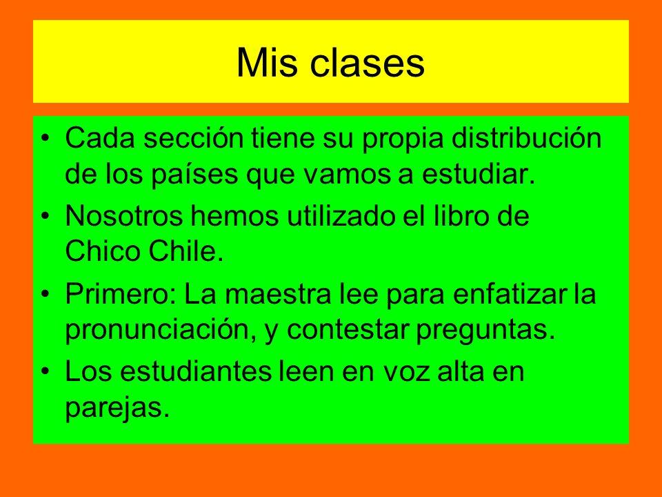 Mis clases Cada sección tiene su propia distribución de los países que vamos a estudiar. Nosotros hemos utilizado el libro de Chico Chile.