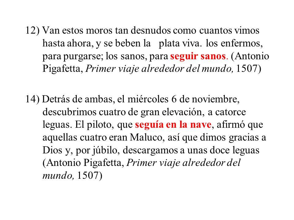 12) Van estos moros tan desnudos como cuantos vimos hasta ahora, y se beben la plata viva. los enfermos, para purgarse; los sanos, para seguir sanos. (Antonio Pigafetta, Primer viaje alrededor del mundo, 1507)