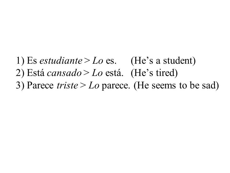 1) Es estudiante > Lo es