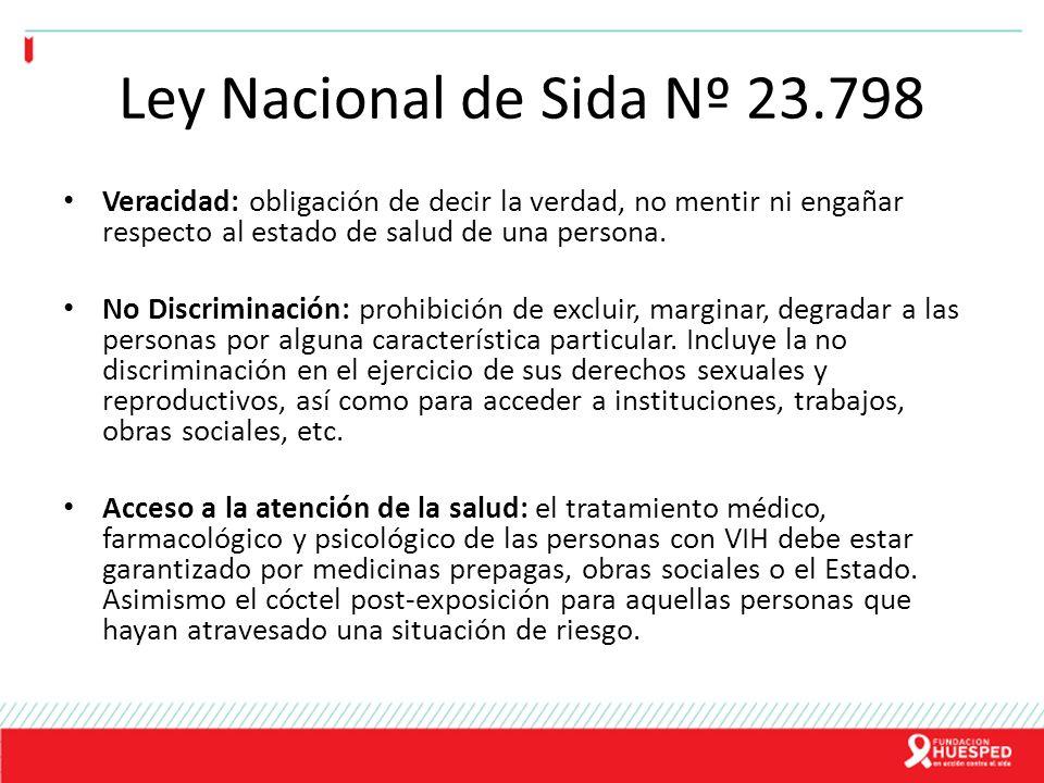 Ley Nacional de Sida Nº 23.798 Veracidad: obligación de decir la verdad, no mentir ni engañar respecto al estado de salud de una persona.