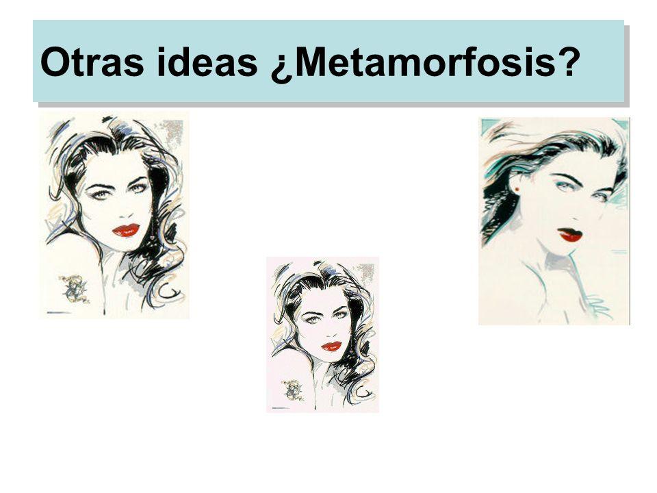 Otras ideas ¿Metamorfosis