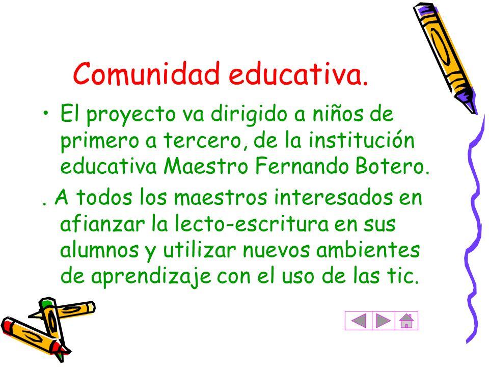 Comunidad educativa. El proyecto va dirigido a niños de primero a tercero, de la institución educativa Maestro Fernando Botero.