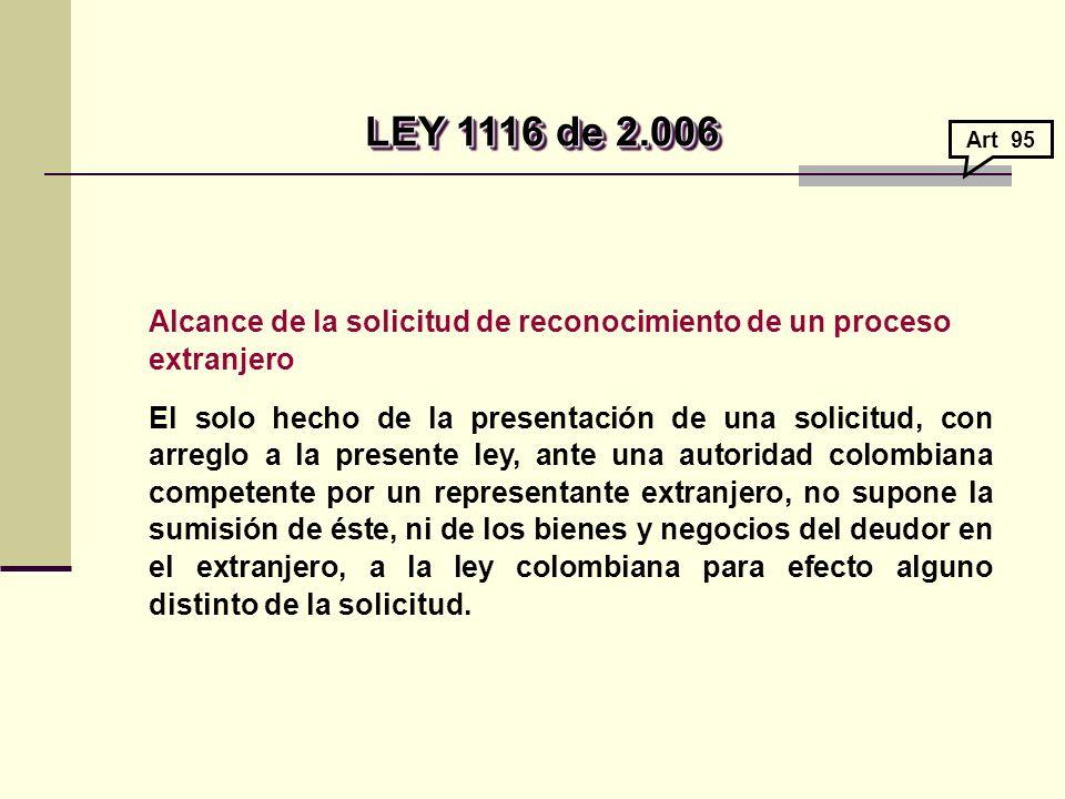 LEY 1116 de 2.006 Art 95. Alcance de la solicitud de reconocimiento de un proceso extranjero.