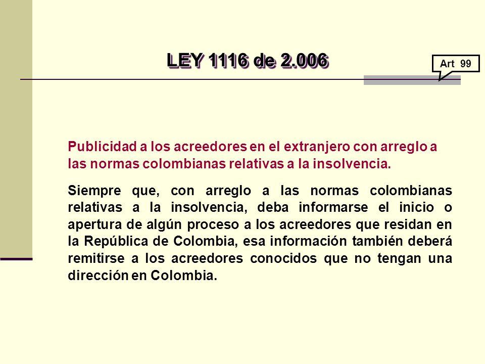 LEY 1116 de 2.006 Art 99. Publicidad a los acreedores en el extranjero con arreglo a las normas colombianas relativas a la insolvencia.