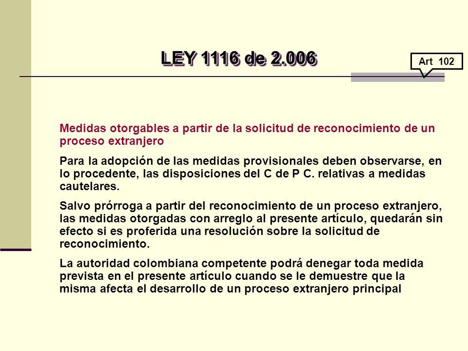 LEY 1116 de 2.006 Art 102. Medidas otorgables a partir de la solicitud de reconocimiento de un proceso extranjero.