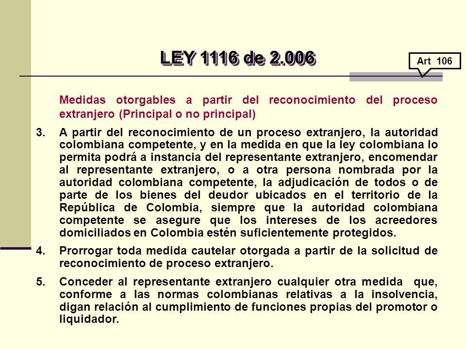 LEY 1116 de 2.006 Art 106. Medidas otorgables a partir del reconocimiento del proceso extranjero (Principal o no principal)