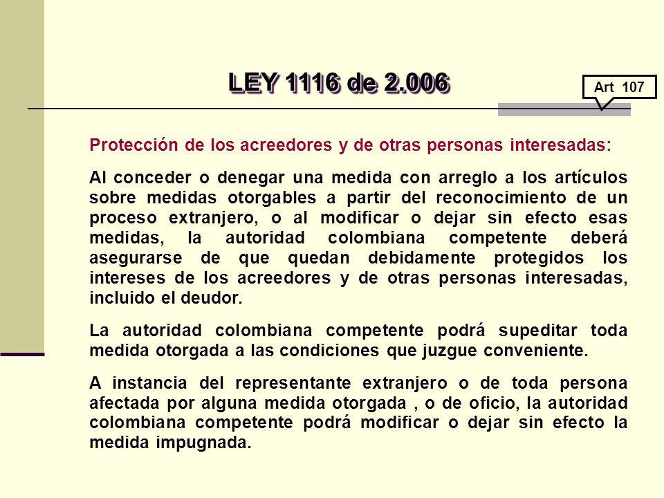 LEY 1116 de 2.006 Art 107. Protección de los acreedores y de otras personas interesadas: