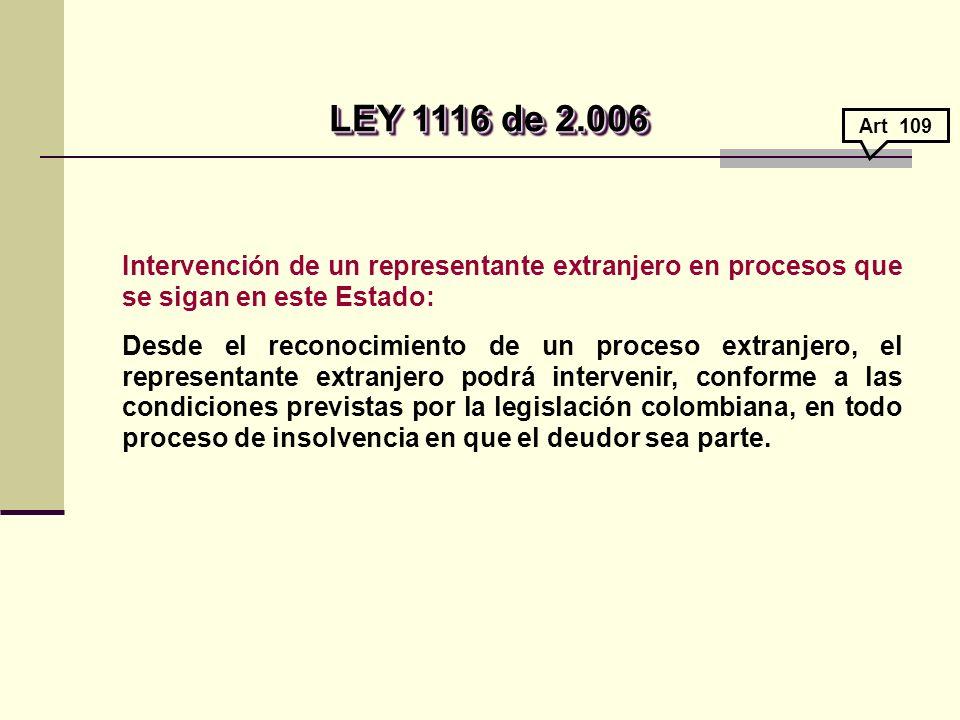 LEY 1116 de 2.006 Art 109. Intervención de un representante extranjero en procesos que se sigan en este Estado: