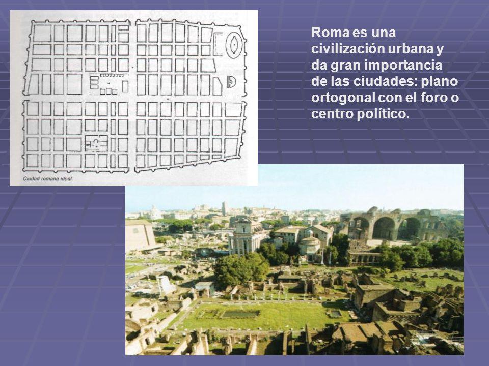 Roma es una civilización urbana y da gran importancia de las ciudades: plano ortogonal con el foro o centro político.