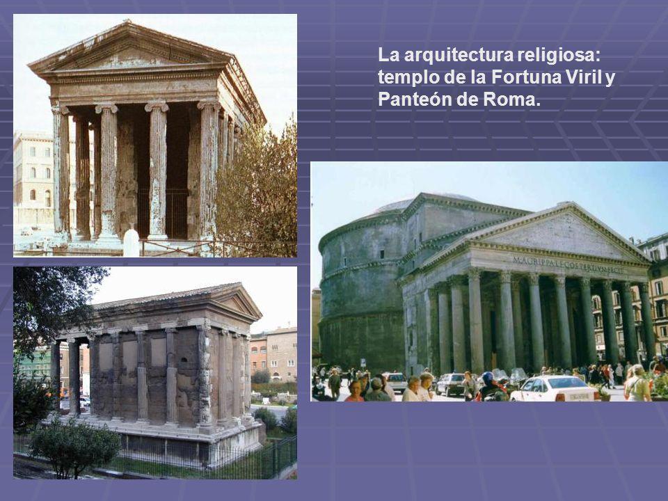La arquitectura religiosa: templo de la Fortuna Viril y Panteón de Roma.