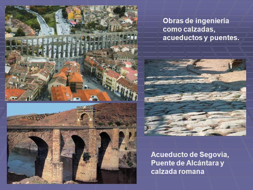 Obras de ingeniería como calzadas, acueductos y puentes.