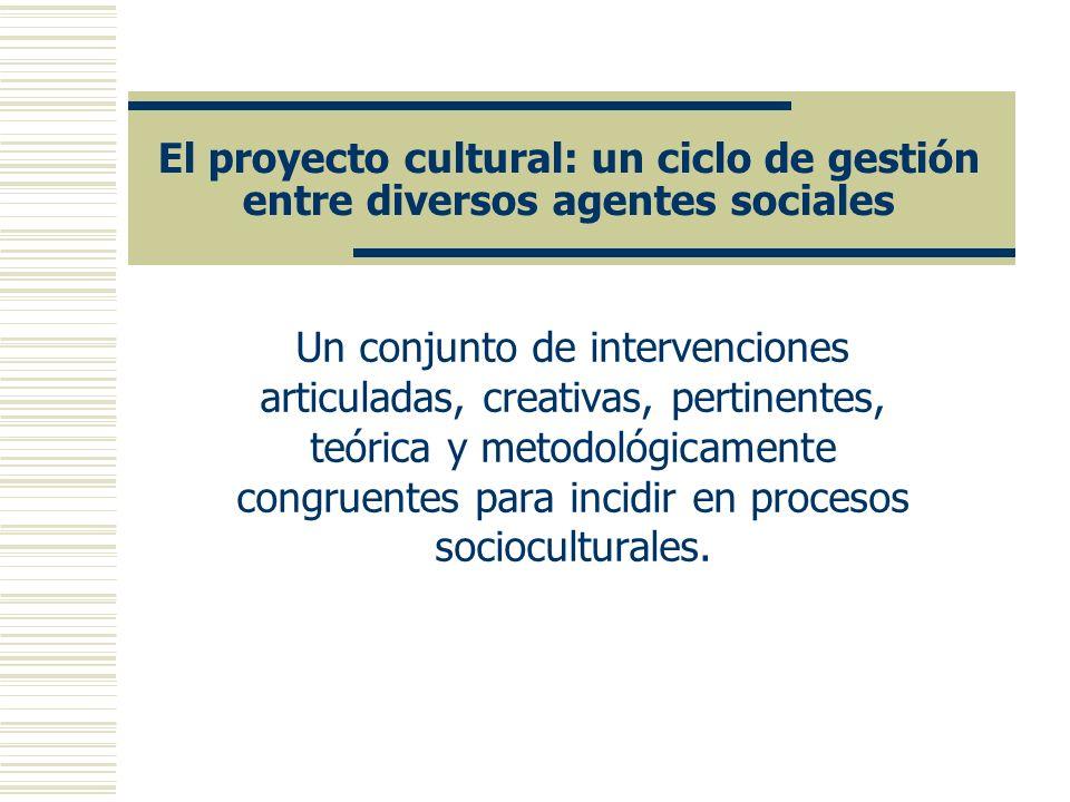 El proyecto cultural: un ciclo de gestión entre diversos agentes sociales