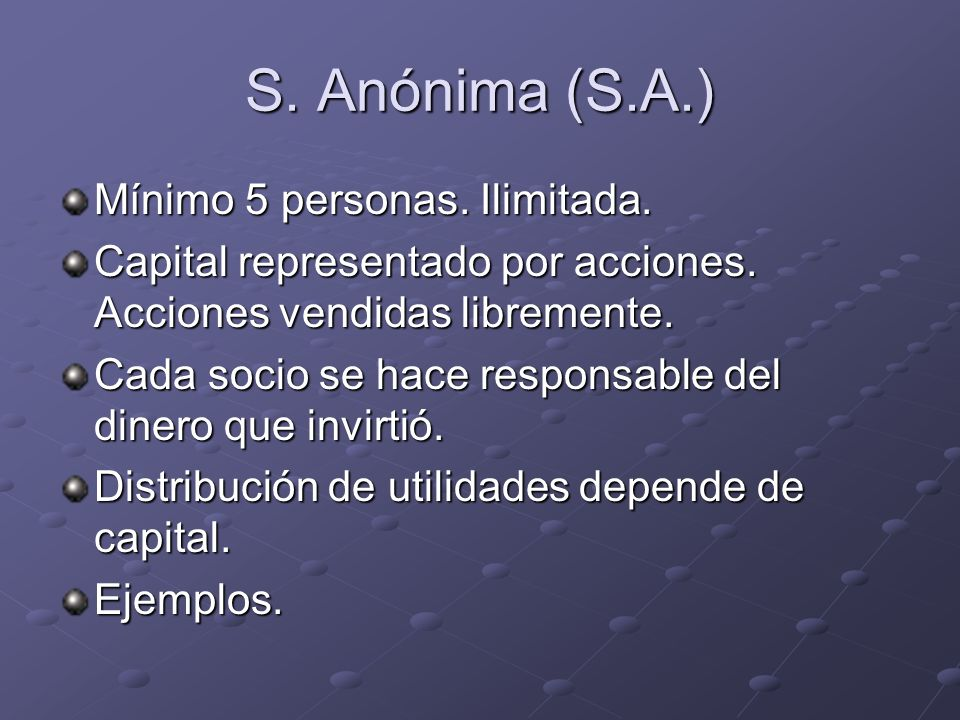 S. Anónima (S.A.) Mínimo 5 personas. Ilimitada.