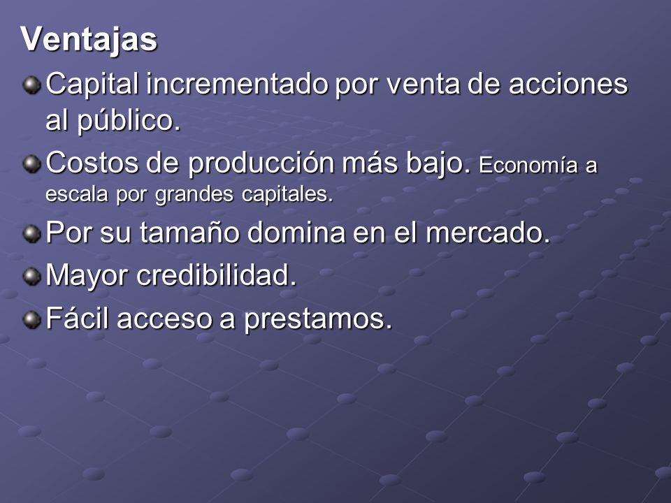 Ventajas Capital incrementado por venta de acciones al público.