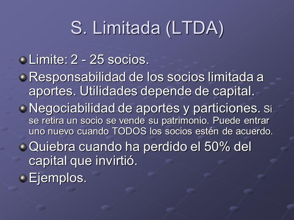 S. Limitada (LTDA) Limite: 2 - 25 socios.