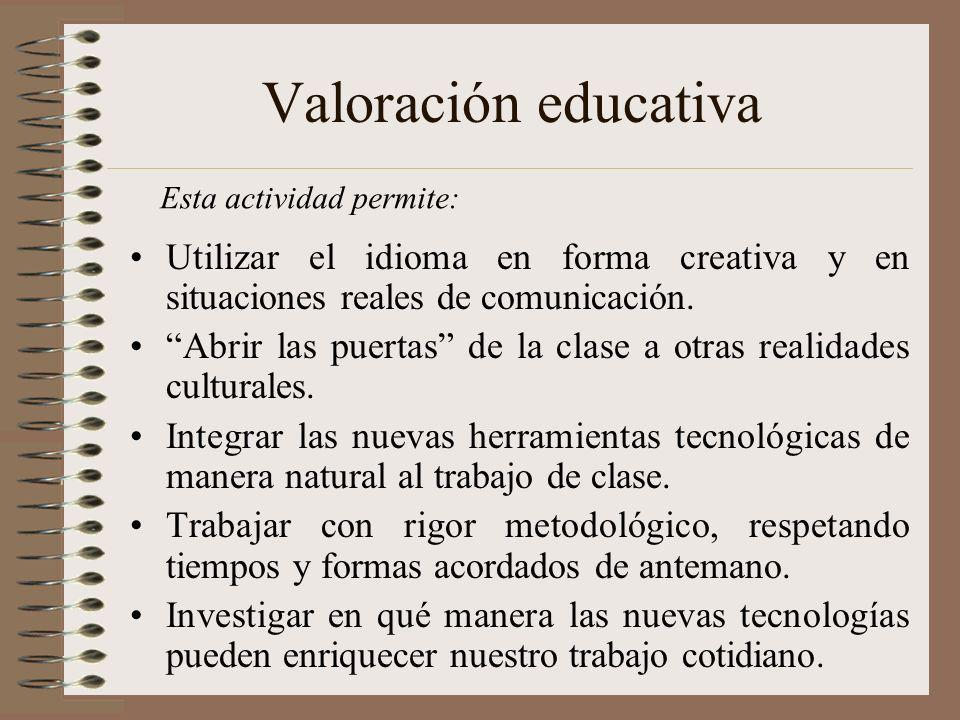 Valoración educativa Esta actividad permite: Utilizar el idioma en forma creativa y en situaciones reales de comunicación.