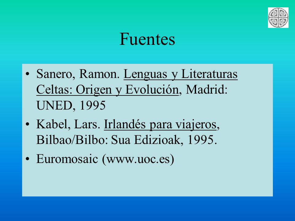 Fuentes Sanero, Ramon. Lenguas y Literaturas Celtas: Origen y Evolución, Madrid: UNED, 1995.