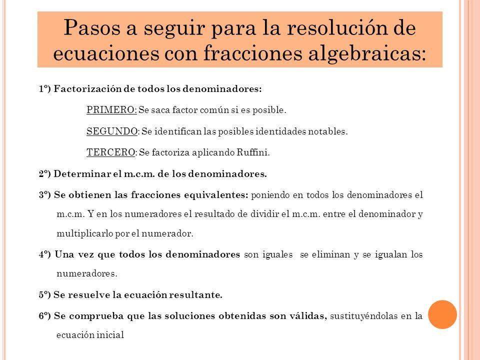 Pasos a seguir para la resolución de ecuaciones con fracciones algebraicas: