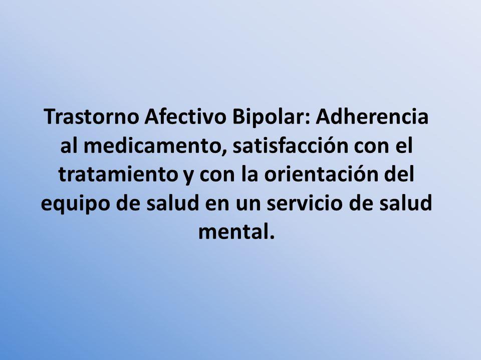 Trastorno Afectivo Bipolar: Adherencia al medicamento, satisfacción con el tratamiento y con la orientación del equipo de salud en un servicio de salud mental.