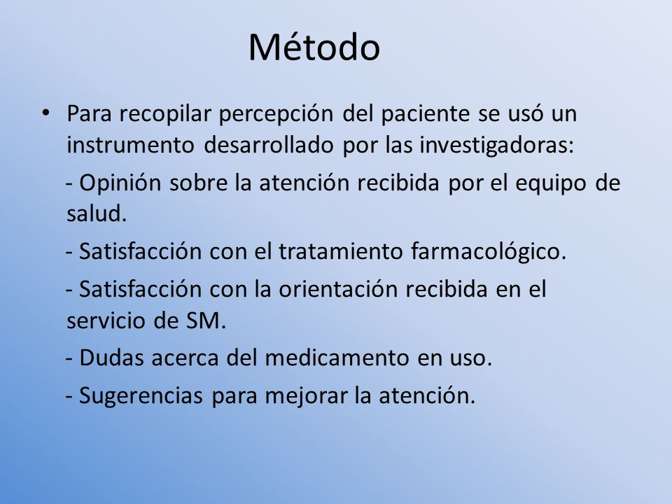 Método Para recopilar percepción del paciente se usó un instrumento desarrollado por las investigadoras: