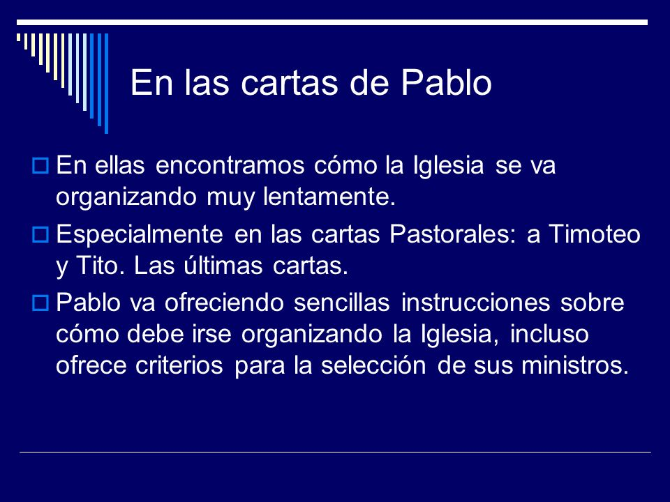 En las cartas de Pablo En ellas encontramos cómo la Iglesia se va organizando muy lentamente.