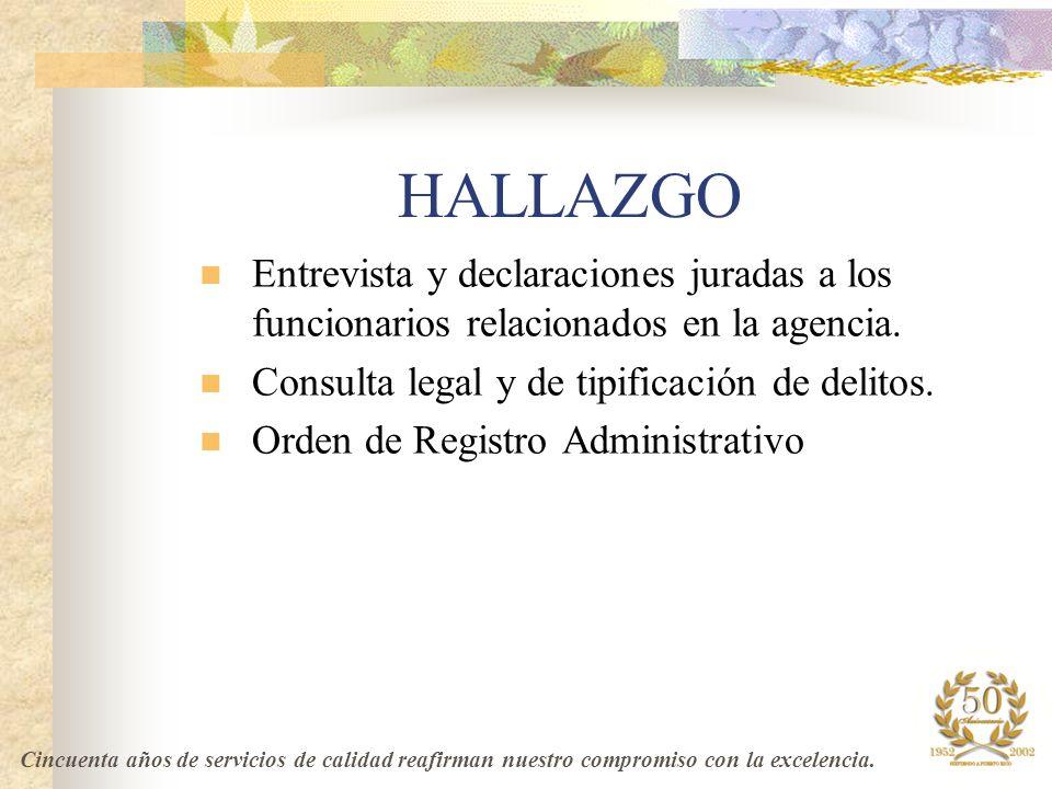 HALLAZGO Entrevista y declaraciones juradas a los funcionarios relacionados en la agencia. Consulta legal y de tipificación de delitos.