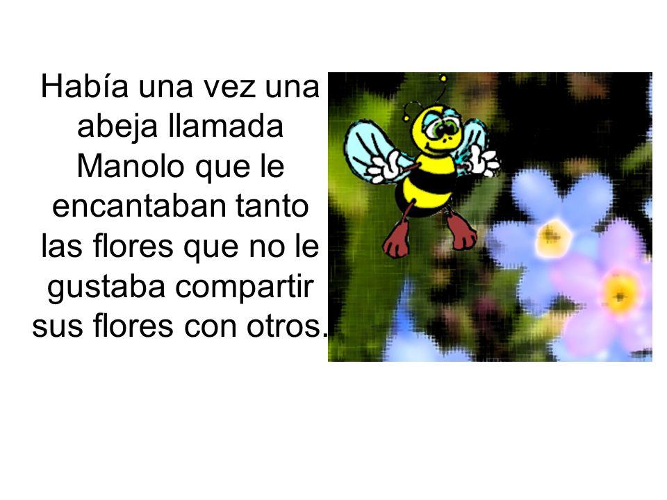 Había una vez una abeja llamada Manolo que le encantaban tanto las flores que no le gustaba compartir sus flores con otros.