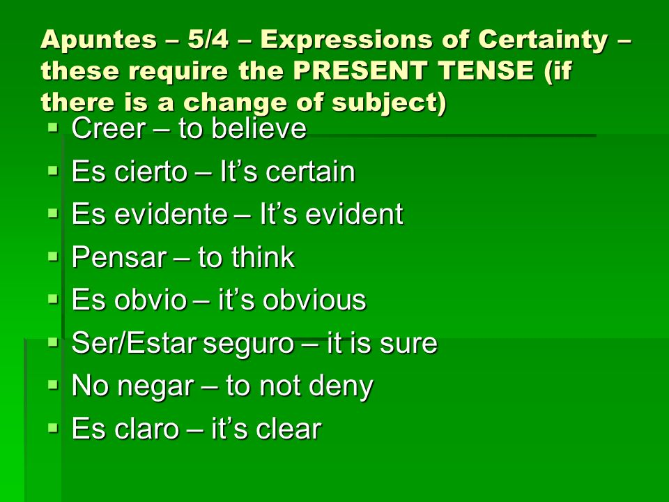 Es cierto – It's certain Es evidente – It's evident Pensar – to think
