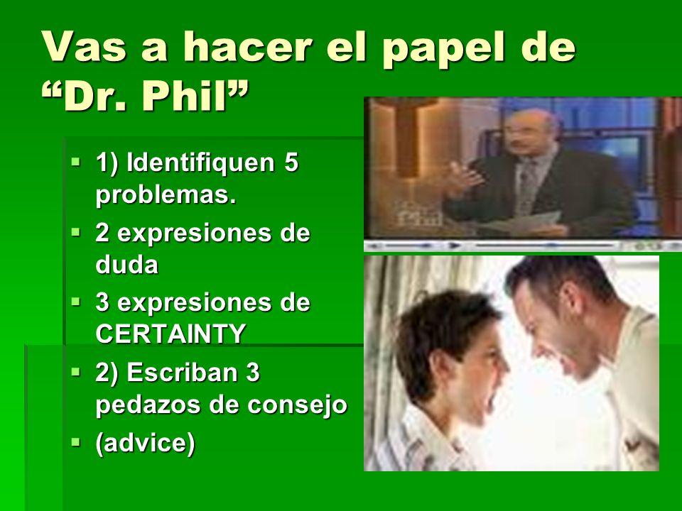 Vas a hacer el papel de Dr. Phil