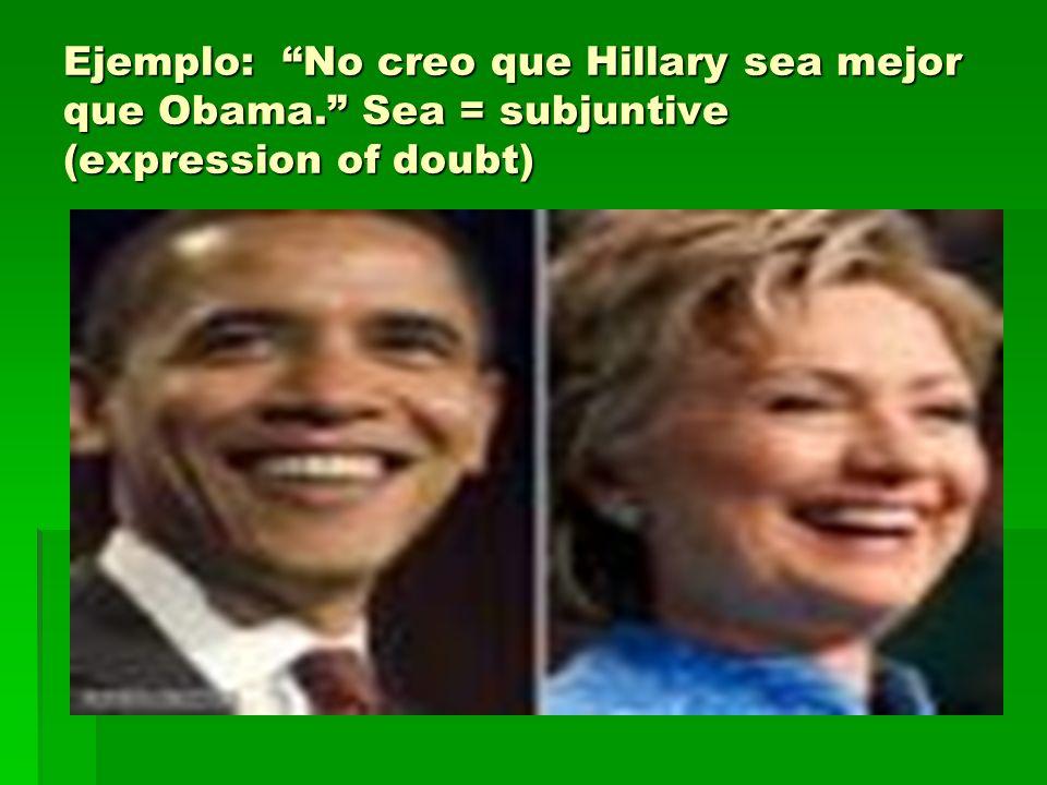 Ejemplo: No creo que Hillary sea mejor que Obama