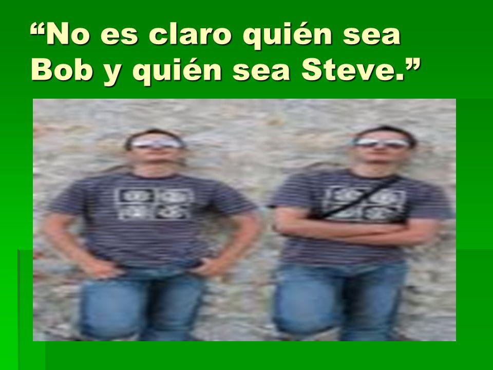 No es claro quién sea Bob y quién sea Steve.