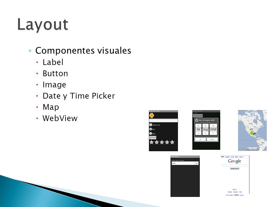 Layout Componentes visuales Label Button Image Date y Time Picker Map