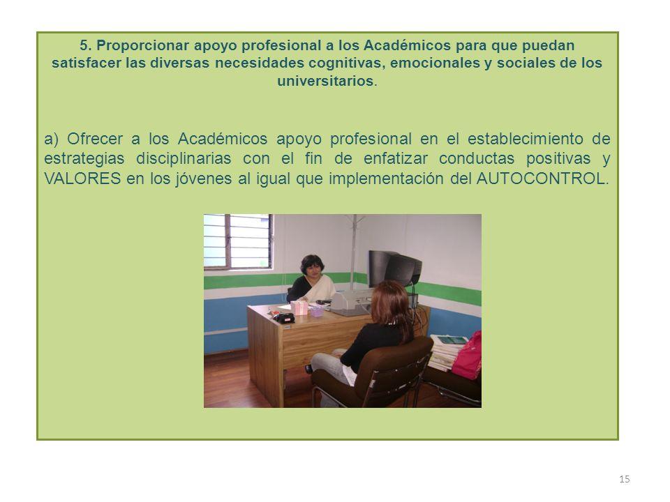 5. Proporcionar apoyo profesional a los Académicos para que puedan satisfacer las diversas necesidades cognitivas, emocionales y sociales de los universitarios.