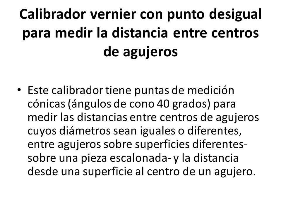 Calibrador vernier con punto desigual para medir la distancia entre centros de agujeros