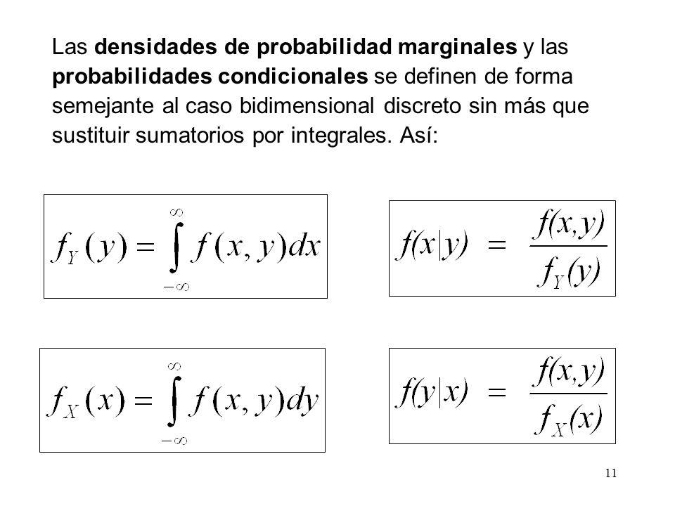 Las densidades de probabilidad marginales y las probabilidades condicionales se definen de forma semejante al caso bidimensional discreto sin más que sustituir sumatorios por integrales.