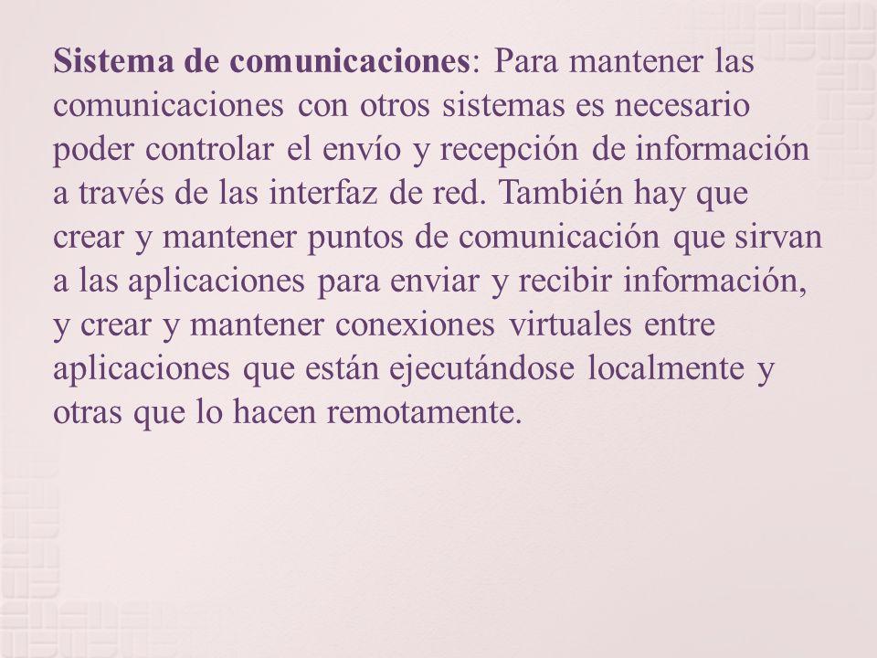Sistema de comunicaciones: Para mantener las comunicaciones con otros sistemas es necesario poder controlar el envío y recepción de información a través de las interfaz de red.
