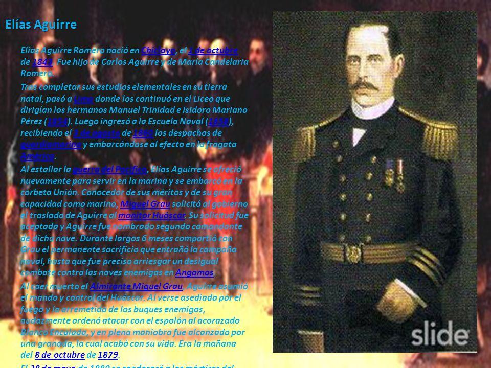Elías AguirreElías Aguirre Romero nació en Chiclayo, el 1 de octubre de 1843. Fue hijo de Carlos Aguirre y de María Candelaria Romero.