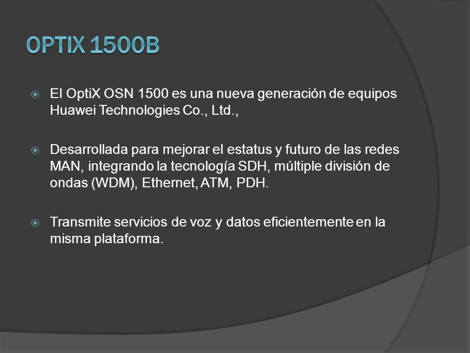 Optix 1500B El OptiX OSN 1500 es una nueva generación de equipos Huawei Technologies Co., Ltd.,